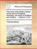 The Naval and Military History of the Wars of England; Including, the Wars of Scotland and Ireland, Thomas Mante, 1140656716