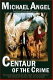 Centaur of the Crime, Michael Angel, 1466396717