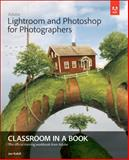Adobe Lightroom and Photoshop for Photographers Classroom in a Book, Adobe Creative Team, 0133816710