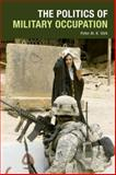 The Politics of Military Occupation, Stirk, Peter M. R., 0748636714