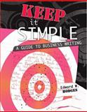 Keep It Simple : A Guide to Business Writing, Hodges, Edward, 0757546714