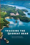 Tracking the Great Bear : How Environmentalists Recreated British Columbia's Coastal Rainforest, Page, Justin, 0774826711