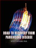Road to Recovery from Parkinsons Disease : Heal Parkinson's Disease Naturally, Parkinsons Recovery, 0981976719