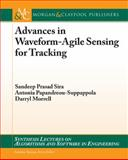Advances in Waveform-Agile Sensing for Tracking, Sira, Sandeep and Morrell, Darryl, 159829671X