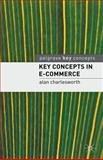 Key Concepts in E-Commerce, Charlesworth, Alan, 0230516718