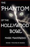 The Phantom of the Hollywood Bowl, Traversino, Mark, 097632671X
