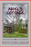 Ariel's Cottage, Judith Victoria Douglas, 147764671X