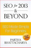 SEO for 2013 and Beyond: SEO Made Simple for Beginners (with Free Video Lessons), Partha Bhattacharya, 1492186716