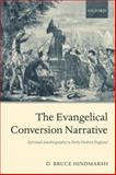 The Evangelical Conversion Narrative : Spirtual Autobiography in Early Modern England, Hindmarsh, D. Bruce, 0199236712