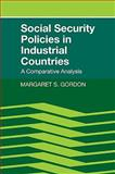 Social Security Policies in Industrial Countries : A Comparative Analysis, Gordon, Margaret S., 0521106710