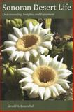 Sonoran Desert Life : Understanding, Insights, and Enjoyment, Rosenthal, Gerald A., 0615186718