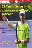 15 Tennis Serve Drills to Master Consistency, Spin, and Power, Joseph Correa (Certified Professional Tennis Player), 1500456713