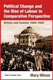 Political Change and the Rise of Labour in Comparative Perspective : Britain and Sweden, 1890-1920, Hilson, Mary, 9189116712