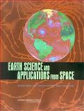 Earth Science and Applications from Space : Urgent Needs and Opportunities to Serve the Nation, National Research Council Staff, 0309096723