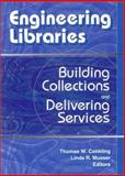 Engineering Libraries : Building Collections and Delivering Services, Thomas  W. Conkling, Linda R. Musser, 0789016729
