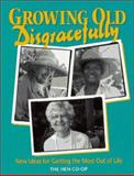 Growing Old Disgracefully : New Ideas for Getting the Most Out of Life, Hen Coop Staff, 0895946726