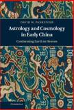 Astrology and Cosmology in Early China : Conforming Earth to Heaven, Pankenier, David W., 1107006724