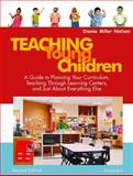 Teaching Young Children, Preschool-K : A Guide to Planning Your Curriculum, Teaching Through Learning Centers, and Just about Everything Else, Nielsen, Dianne Miller, 1412926726