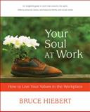 Your Soul at Work, Bruce Hiebert, 1896836720