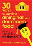 30 Ways to Survive Dining Hall and Dorm Room Food : Tips to Avoid the Freshman 15, Klatell, Penelope M., 098847672X