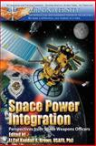 Space Power Integration - Perspectives from Space Weapons Officers, Kendall Brown, 1478356723