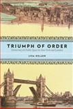 Triumph of Order : Democracy and Public Space in New York and London, Keller, Lisa, 0231146728