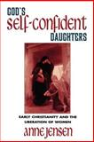 God's Self-Confident Daughters : Early Christianity and the Liberation of Women, Jensen, Anne, 0664256724