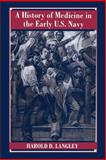 A History of Medicine in the Early U. S. Navy, Langley, Harold D., 0801866723