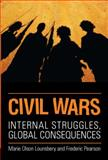 Civil Wars : Internal Struggles, Global Consequences, Lounsbery, Marie Olson and Pearson, Frederic, 0802096727