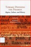 Toward Defining the Prairies, , 0887556728