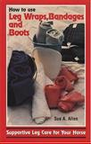 How to Use Leg Wraps, Bandages and Boots, Sue A. Allen, 0931866723