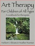 Art Therapy for Children of All Ages, Pearman, Heather, 1432706721