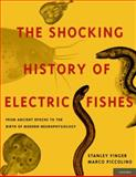 The Shocking History of Electric Fishes : From Ancient Epochs to the Birth of Modern Neurophysiology, Finger, Stanley and Piccolino, Marco, 0195366727