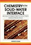 Chemistry of the Solid-Water Interface : Processes at the Mineral-Water and Particle-Water Interface in Natural Systems, Stumm, Werner, 0471576727