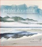 Pedder Dreaming : Olegas Truchanas and a Lost Tasmanian Wilderness, Cica, Natasha, 0702236721