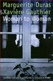 Woman to Woman, Marguerite Duras and Xaviere Gauthier, 0803216726