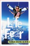 Life Without Fear, Mike Fehlauer, 0884196720