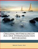 Original-Mittheilungen Aus Der Ethnologischen Abtheilung (German Edition), Berlin Staatl Mus, 1147056722