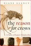 The Reason for Crows : A Story of Kateri Tekakwitha, Glancy, Diane, 1438426720