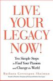 Live Your Legacy Now! : Ten Simple Steps to Find Your Passion and Change the World, Shaiman, Barbara Greenspan, 1440166722