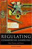 Regulating Commercial Gambling : Past, Present, and Future, Miers, David, 0198256728