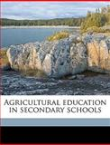 Agricultural Education in Secondary Schools, National Societ, 1149266724