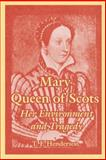 Mary Queen of Scots : Her Environment and Tragedy, Henderson, T. F., 1410216721