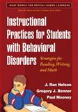 Instructional Practices for Students with Behavioral Disorders : Strategies for Reading, Writing, and Math, Nelson, J. Ron and Benner, Gregory J., 1593856725