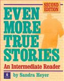 Even More True Stories : An Intermediate Reader, Heyer, Sandra, 0201346729