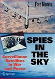 Spies in the Sky : Surveillance Satellites in War and Peace, Norris, Pat, 0387716726