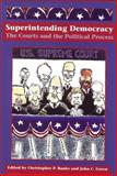 Superintending Democracy : The Courts and the Political Process, Christopher P. Banks, 1884836720