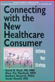 Connecting with the New Healthcare Consumer : Defining Your Strategy, Nash, David B., 0071346724