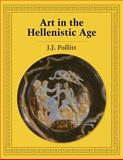 Art in the Hellenistic Age, Pollitt, Jerome Jordan, 0521276721