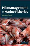 Mismanagement of Marine Fisheries, Longhurst, Alan, 052189672X